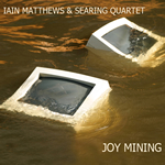 Iain Matthews & Searing Quartet - Joy mining